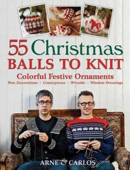 55 Christmas Balls to Knit: Colorful Festive Ornaments--Tree Decorations, Centerpieces, Wreaths, Window Dressings