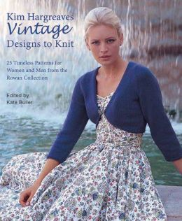 Kim Hargreaves' Vintage Designs to Knit: 25 Timeless Patterns for Women and Men from the Rowan Collection