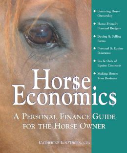 Horse Economics: A Personal Finance Guide for the Horse Owner