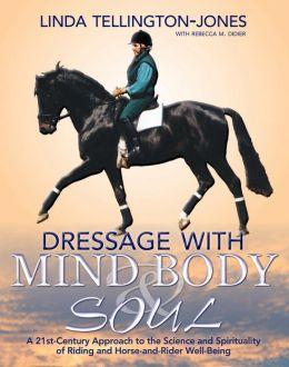 Dressage with Mind, Body, and Soul: A 21st-Century Approach to the Science and Spirituality of Riding, Training, and Competing
