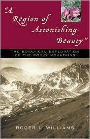 Region of Astonishing Beauty: The Botanical Exploration of the Rocky Mountains