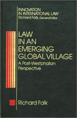 Law in an Emerging Global Village: A Post-Westphalian Perspective