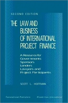 Law and Business of International Project Finance: A Resource for Governments, Sponsors, Lenders, Lawyers, and Project Participants