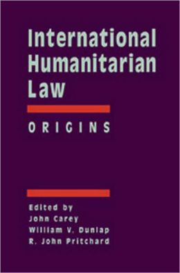 International Humanitarian Law: Origins, Challenges, Prospects, International Humanitarian Law: Origins
