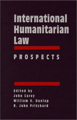 International Humanitarian Law: Origins, Challenges, Prospects, International Humanitarian Law: Prospects