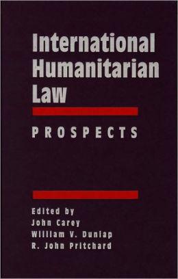 International Humanitarian Law: Origins, Challenges, Prospects, International Humanitarian Law: Prospects
