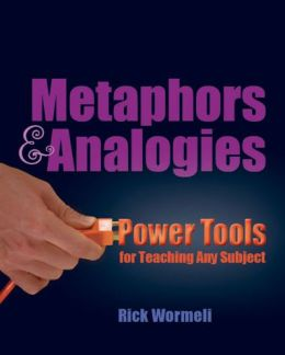 Metaphors & Analogies: Power Tools for Teaching Any Subject