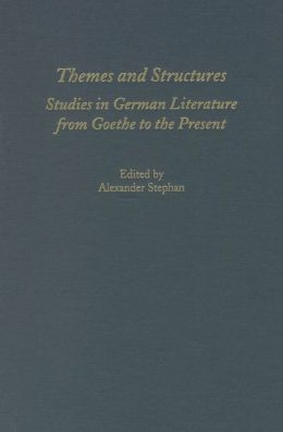 Themes and Structures: Studies in German Literature from Goethe to the Present - A Festschrift for Theodore Ziolkowski