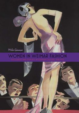 Women in Weimar Fashion: Discourses and Displays in German Culture, 1918-1933