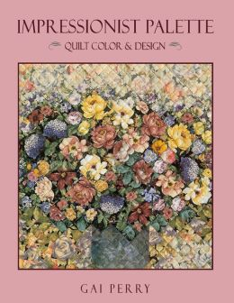 Impressionist Palette: Quilt Color and Design (Print On Demand Edition)
