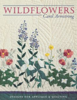 Wildflowers: Designs for Applique and Quilting (Print On Demand Edition)