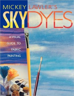 Skydyes. A Visual Guide To Fabric Painting - Print On Demand Edition