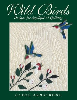 Wild Birds: Designs for Applique and Quilting (Print On Demand Edition)