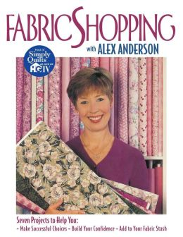 Fabric Shopping With Alex Anderson - Print On Demand Edition