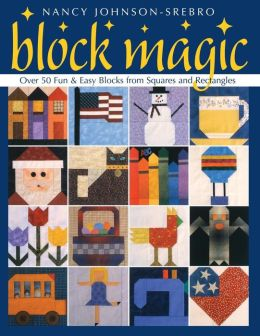Block Magic: Over 50 Fun and Easy Blocks Made from Squares and Rectangles