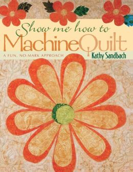 Show Me How To Machine Quilt- Print On Demand Edition