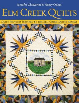 Elm Creek Quilts: Quilt Projects Inspired by the Elm Creek Qulits Novels