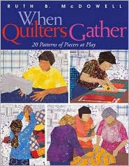 When Quilters Gather: 20 Patterns of Piecers at Play