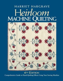 Heirloom Machine Quilting: Comprehensive Guide to Hand-Quilting Effects Using Your Sewing Machine