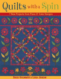 Quilts with a Spin: 7 New Projects from Piece O' Cake Designs
