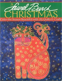 Laurel Burch Christmas: Color the Season Beautiful with 25 Quilts and Crafts