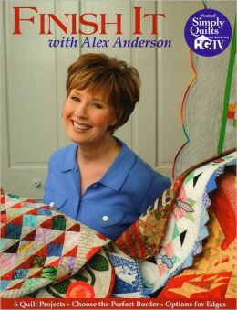 Finish It with Alex Anderson: 6 Terrific Quilt Projects, How to Choose the Perfect Border, Options for Edges