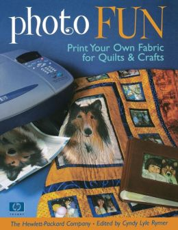 Photo Fun: Print Your Own Fabric for Quilts and Crafts