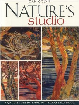 Nature's Studio: A Quilter's Guide to Playing with Fabrics and Techniques