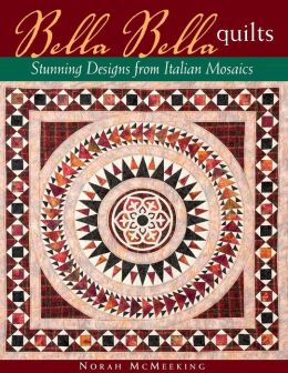 Bella Bella Quilts: Stunning Designs from Italian Mosaics