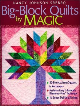 Big-Block Quilts by Magic: 30 Projects from Squares & Rectangles, Features Easy & Accurate Diamond-Free Technique, 14 Bonus Quilting Designs