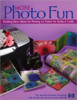 More Photo Fun: Exciting New Ideas for Printing on Fabric for Quilts and Crafts