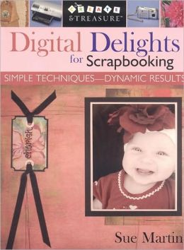 Digital Delights for Scrapbooking: Simple Techniques--Dynamic Results
