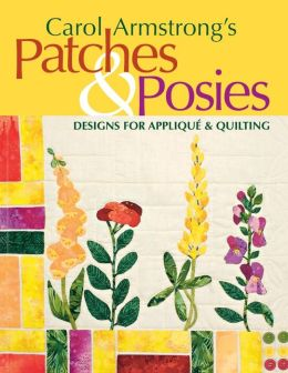 Carol Armstrong's Patches and Posies: Designs for Applique and Quilting (Print On Demand Edition)