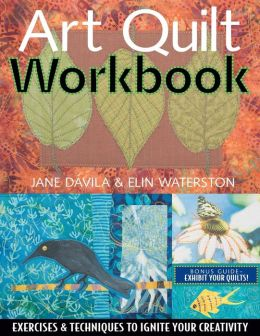 Art Quilt Workbook: Exercises and Techniques to Ignite Your Creativity