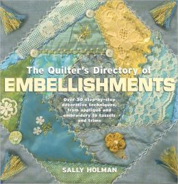 Quilter's Directory of Embellishments: 40 Step-by-Step Decorative Techniques from Applique and Embroidery to Tassels and Trims