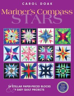 Mariner's Compass Stars: 24 Stellar Paper-Pieced Blocks and 9 Easy Quilt Projects
