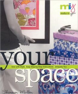 Make It You--Your Space: Sew with Style--Easy Step-by-Step Instructions, Uniquely You