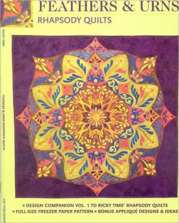 Feathers and Urns Rhapsody Quilts: Design Companion Vol. 1 to Ricky TIMS' Rhapsody Quilts, Full-Size Pattern, Bonus Applique Designs and Ideas