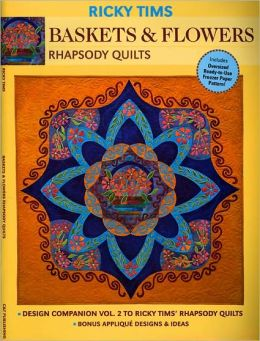 Baskets & Flowers--Rhapsody Quilts: Design Companion Vol. 2 to Ricky Tims' Rhapsody Quilts - Full-Size Pattern - Bonus Applique Designs & Ideas