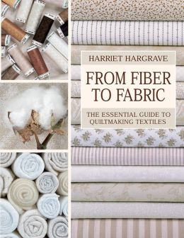 From Fiber to Fabric: The Essential Guide to Quiltmaking Textiles (PagePerfect NOOK Book)