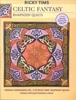 Celtic Fantasy--Rhapsody Quilts: Design Companion Vol. 3 to Ricky Tims' Rhapsody Quilts - Full-Size Freezer Paper Pattern - Bonus Applique Designs & Ideas