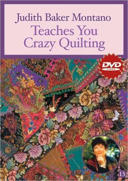 Judith Baker Montano Teaches You Crazy Quilting
