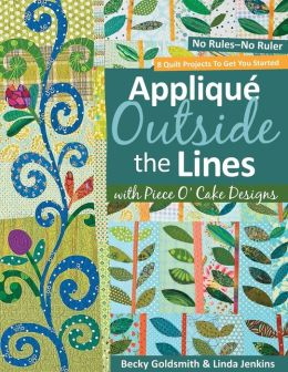 Applique Outside the Lines with Piece O'Cake Designs: No Rules-No Ruler
