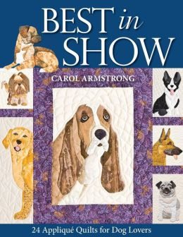 Best In Show: 24 Appliqué Quilts for Dog Lovers