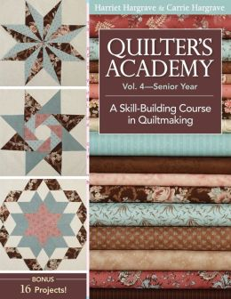 Quilter's Academy - Senior Year: A Skill Building Course