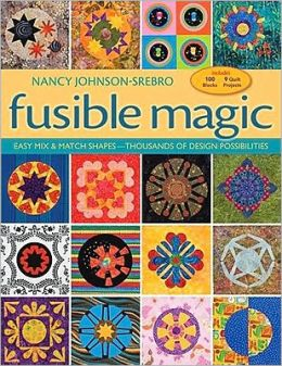 Fusible Magic: Easy Mix & Match Shapes, Thousands of Design Possibilities, Includes 100 Block, 9 Quilt Projects