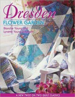 Dresden Flower Garden: A New Twist on Two Quilt Classics (PagePerfect NOOK Book)