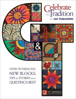 Celebrate the Tradition with C&T Publishing: Over 70 Fabulous New Blocks, Tips & Stories from Quilting's Best (PagePerfect NOOK Book)