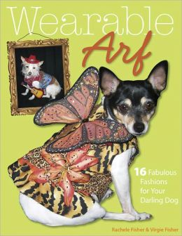Wearable Arf: 16 Fabulous Fashions for Your Darling Dog (PagePerfect NOOK Book)