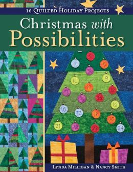 Christmas with Possibilities: 15 Quilted Holiday Projects